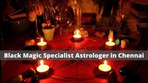 Black Magic Specialist Astrologer in Chennai