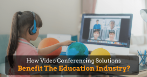 How-Video-Conferencing-Solutions-Benefit-The-Education-Industry