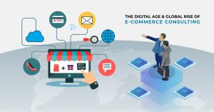 Digital Age And Global Rise of E-commerce Consulting
