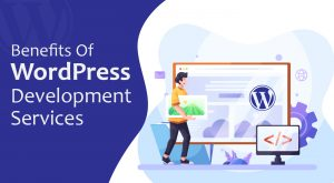 Benefits Of WordPress Development Services