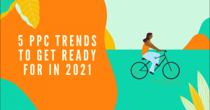 5 PPC trends in 2021