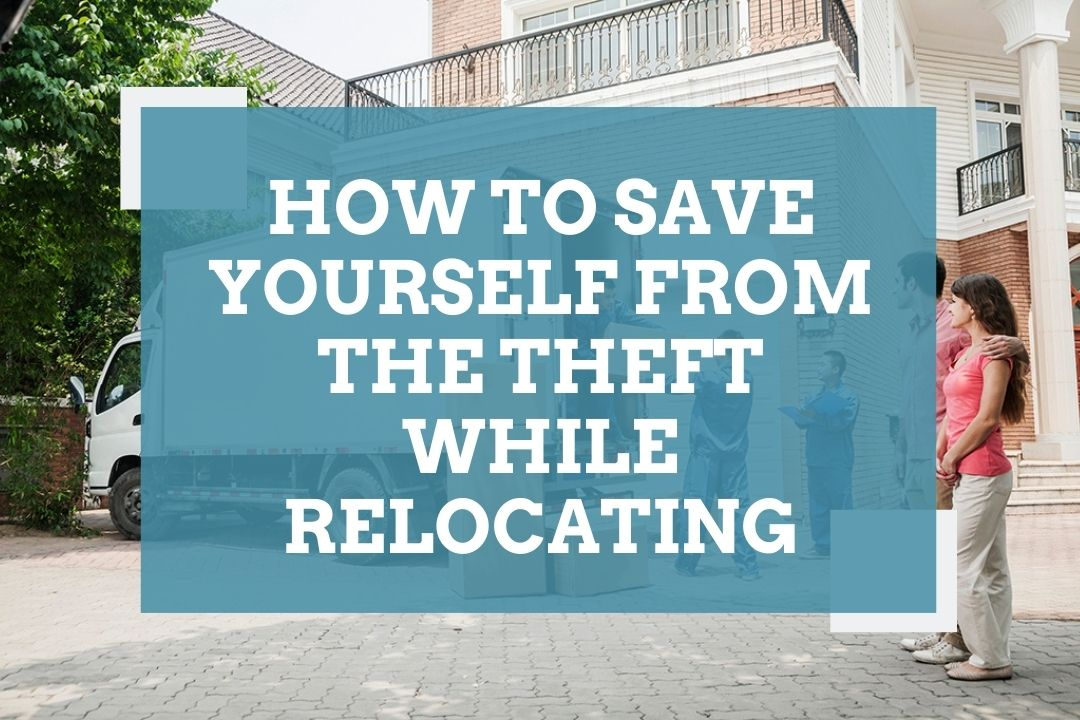 Save Yourself from the Theft While Relocating